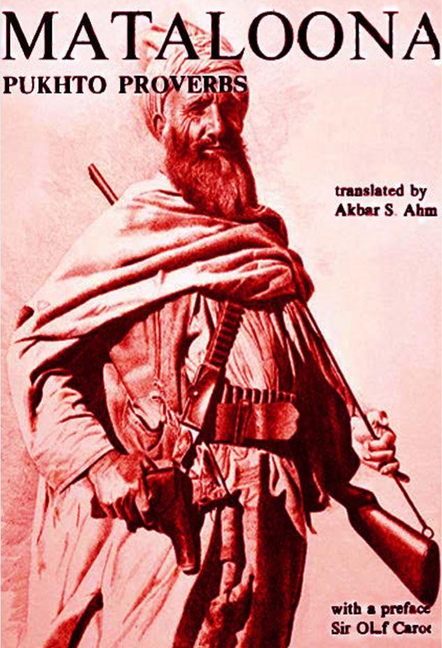 Pukhto Proverbs (Mataloona) Translated by Akbar S. Ahmed