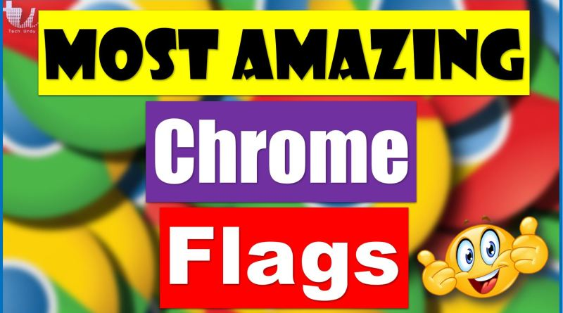 Chrome Flags - Enhance Your Browsing Experience 2020 - techurdu.net
