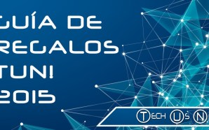 Guía de regalos Tech Us Now! 2015
