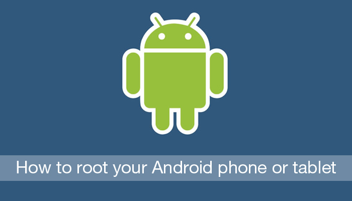 How to root your Android phone or tablet