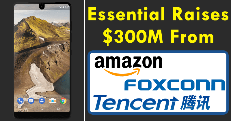 Andy Rubin's Essential Raises $300M From Amazon, Foxconn