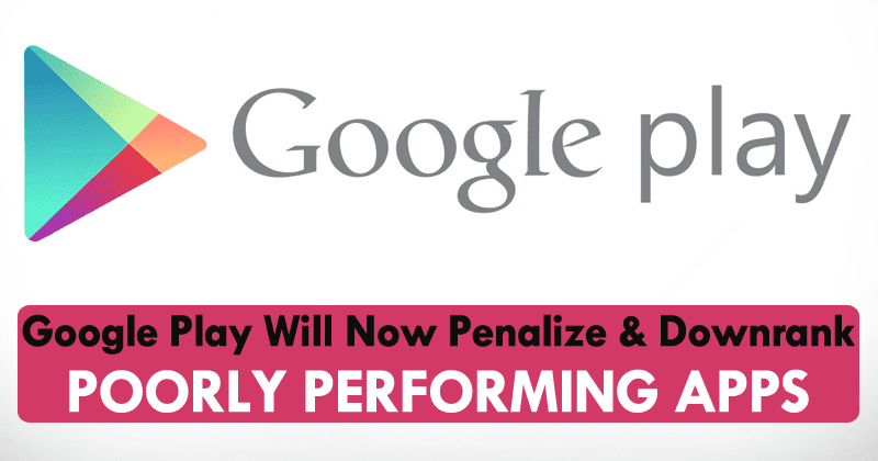Google Play Will Now Penalize And Downrank Poorly Performing