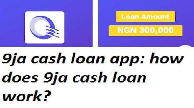 9ja cash loan app: how does 9ja cash loan work?