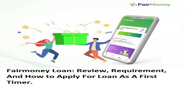 Fairmoney Loan: Review, Requirement, And How to Apply For Loan As A First Timer.