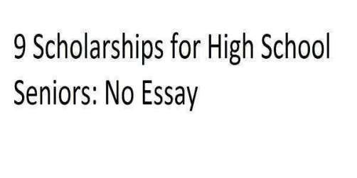 9 Scholarships for High School Seniors: No Essay