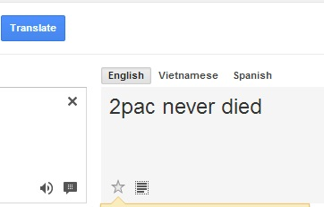 Google Translate says that Tupac never died