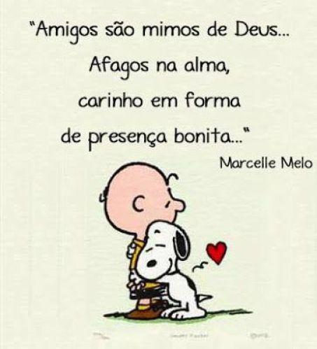 Amigos são mimos de Deus... Afagos na alma, carinho em forma de presença bonita...