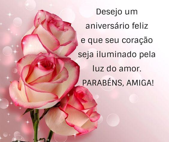 Desejo um aniversário feliz e que seu coração seja iluminado pela luz do amor. Parabéns, amiga!