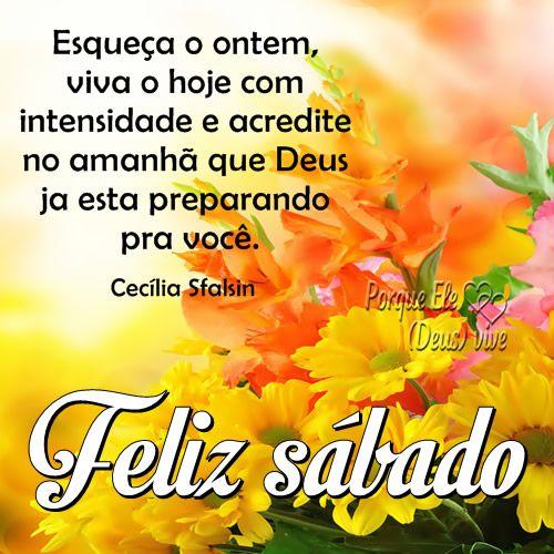 Esqueça o ontem, viva o hoje com intensidade e acredite no amanhã que Deus ja esta preparando pra você. feliz sábado