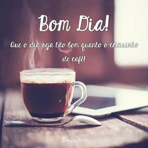 Que o dia seja tão bom quanto o cheirinho de café!