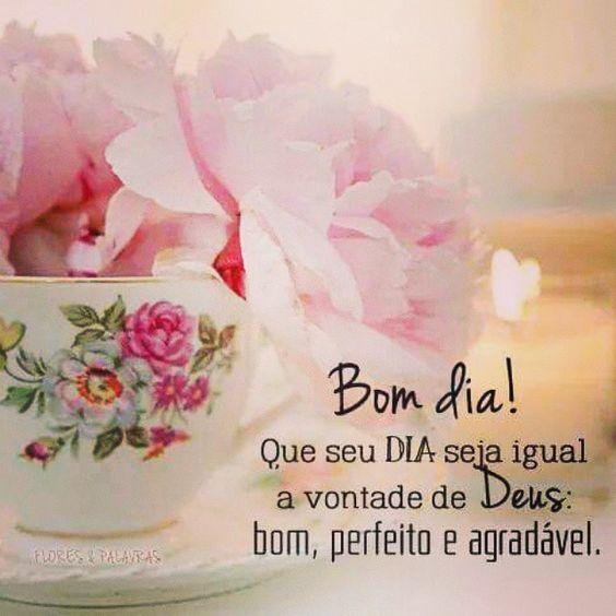 Que seu dia seja igual a vontade de Deus: bom, perfeito e agravável