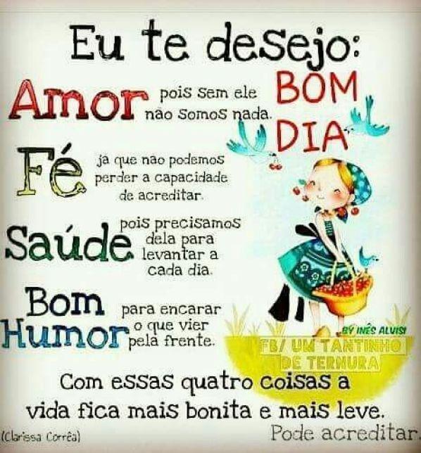 Te desejo amor,fé,saúde e bom humor