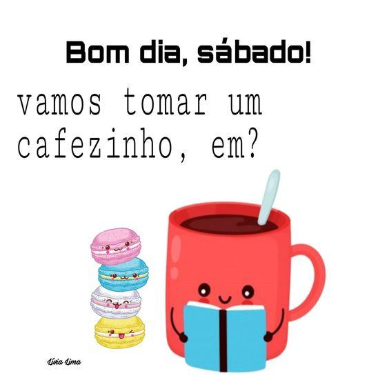 bom dia, sábado! vamos tomar um cafezinh, em?
