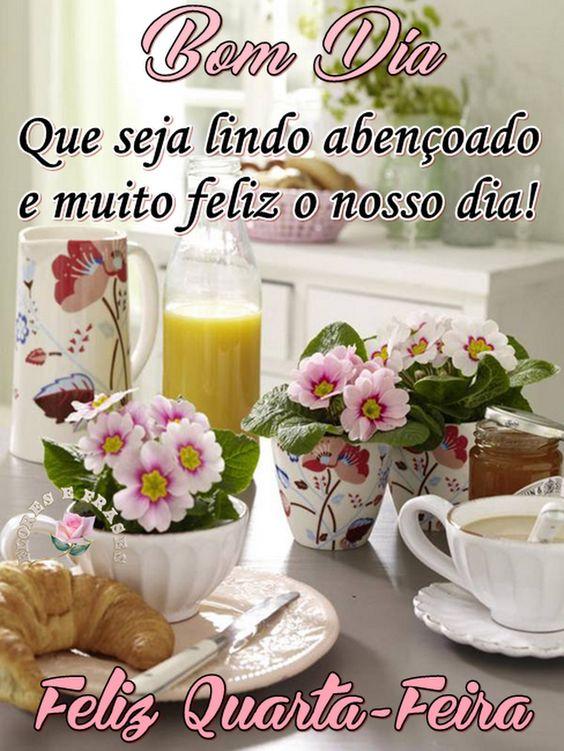 Bom dia, que seja lindo abençoado e muito feliz o nosso dia! feliz quarta-feira.