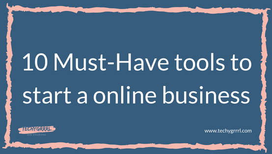 10 Must-Have tools to start an online business