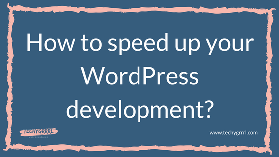 How to speed up your WordPress development?