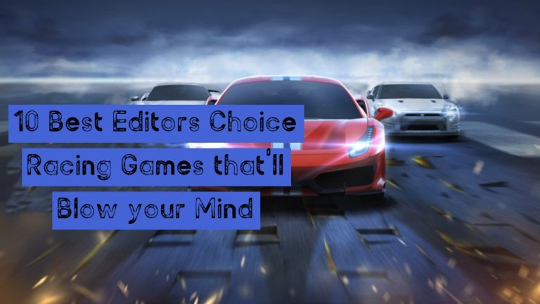10 Best Editors Choice Racing Games that'll blow your mind