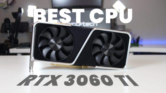 RTX 3060 Ti .  Best CPU for