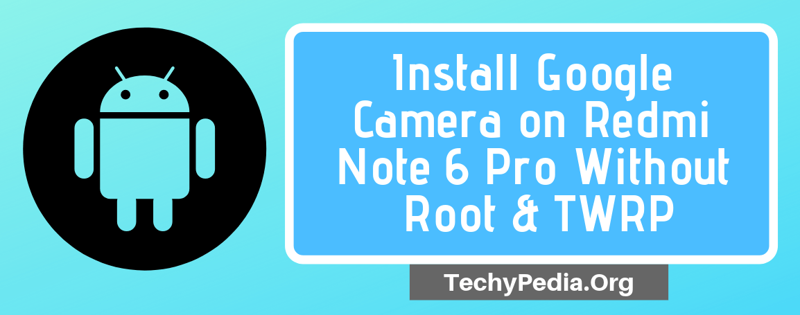 Google Camera for Redmi Note 6 Pro