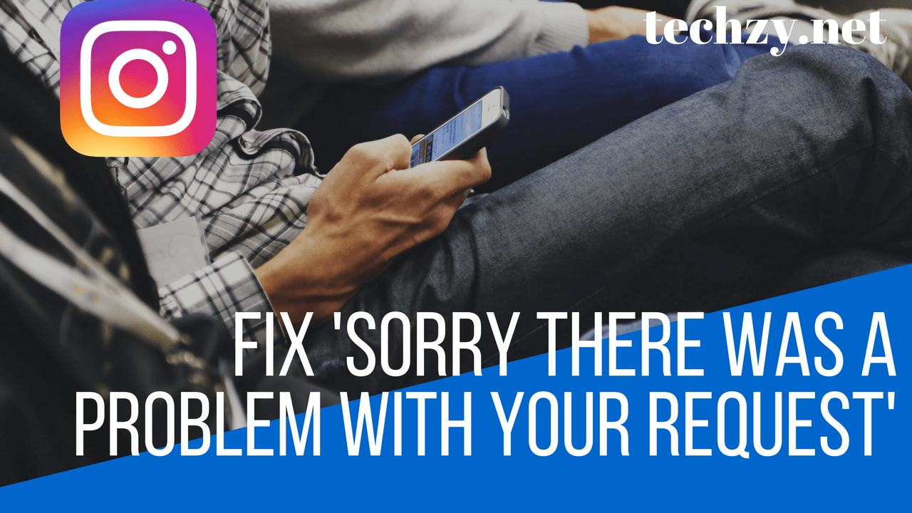 Fix 'Sorry There Was A Problem With Your Request Error' on Instagram