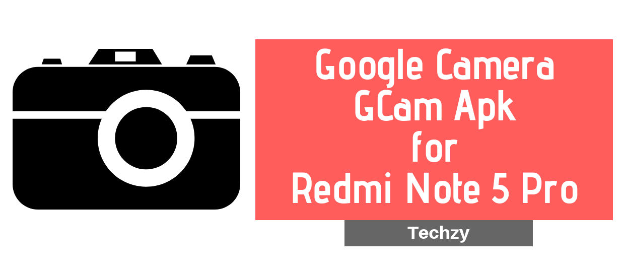 Google Camera Apk for Redmi Note 5 Pro and MIUI 9,10 {Gcam} Without