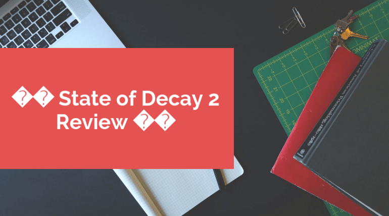 🏆 State of Decay 2 Review🎮
