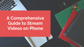 A Comprehensive Guide to Stream Videos on Phone