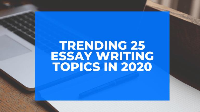 Trending 25 Essay Writing Topics in 2020