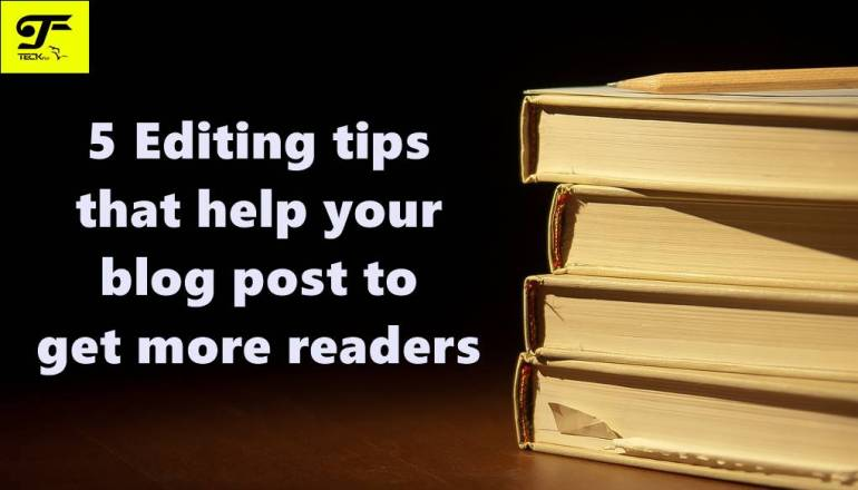 5 Editing tips that help your blog post to get more readers