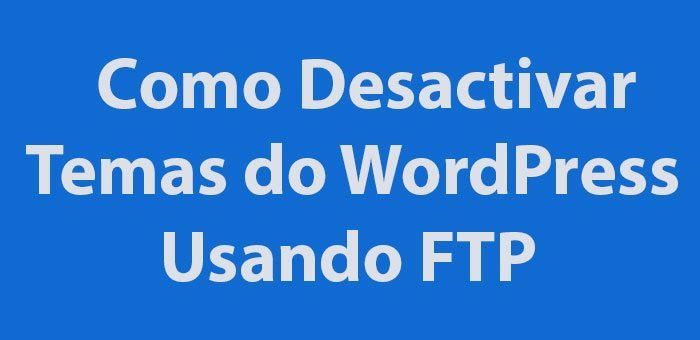 Como Desactivar Temas do WordPress Usando FTP