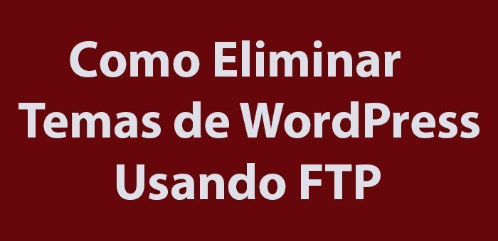 Como Eliminar Temas De WordPress Usando FTP