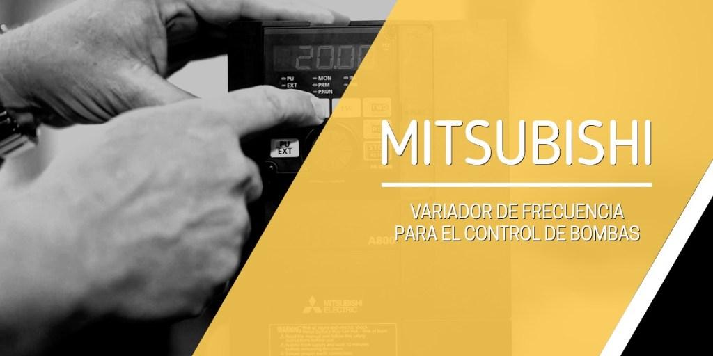Variador de frecuencia Mitsubishi para el control de bombas