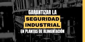 Garantizar la seguridad industrial en plantas de alimentación