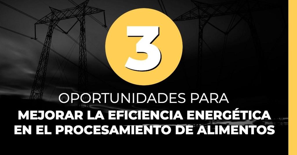 Mejorar la eficiencia energética en el procesamiento de alimentos