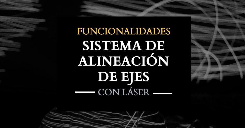 Sistema de alineación de ejes con láser