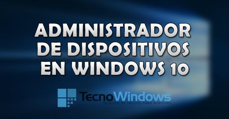 Dónde está el administrador de dispositivos en Windows 10 y cómo funciona