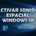 Cómo activar el sonido espacial en Windows 10 Creators Update 1