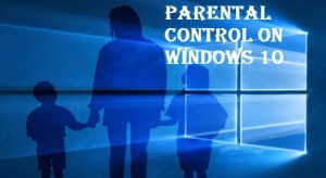 How to turn on parental control on Windows 10 and Windows family products