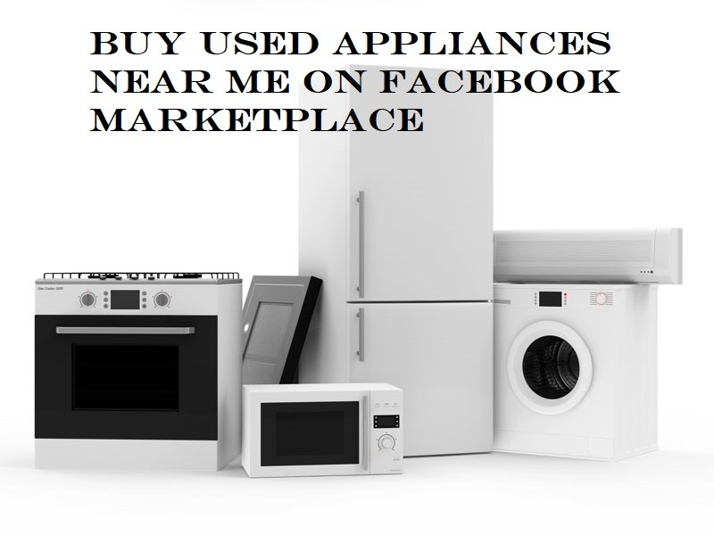 Buy Used Appliances Near Me On Facebook Marketplace