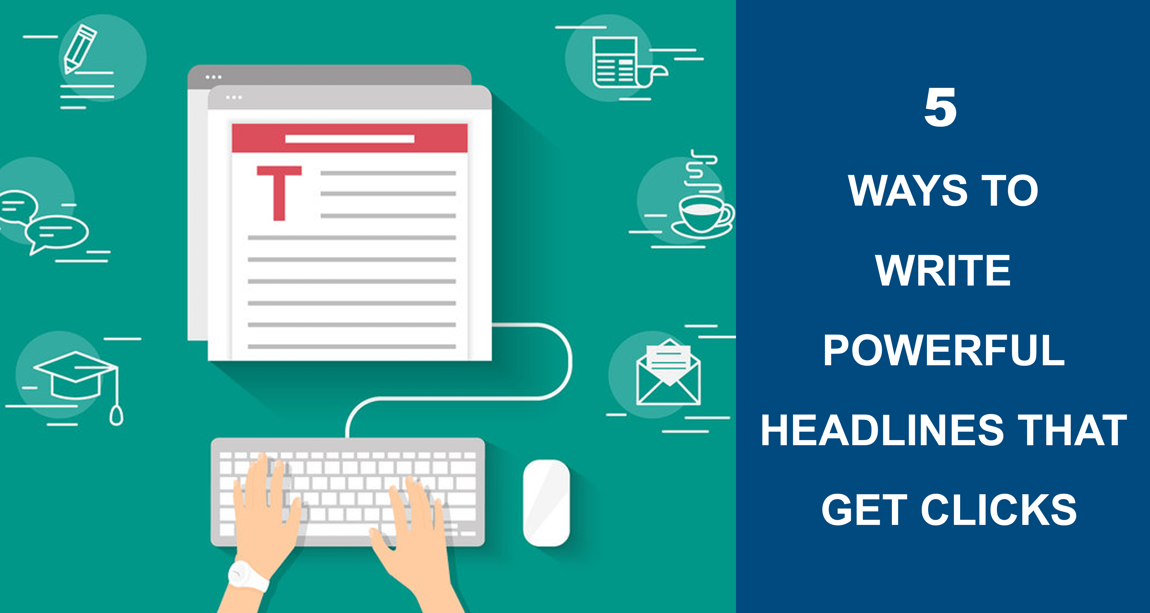 5 Ways To Write Powerful Headlines That Get Clicks