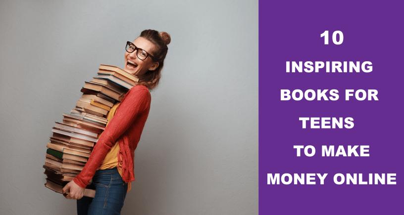 Top 10 Inspiring Books For Teens To Make Money Online