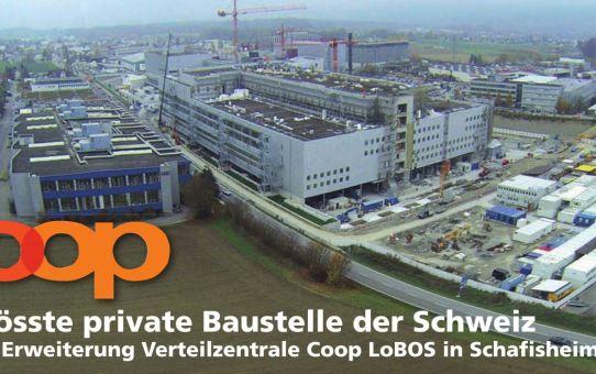 Die grösste private Baustelle der Schweiz Neubau und Erweiterung der Verteilzentrale Coop LoBOS in Schafisheim