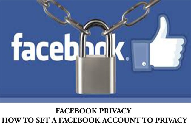 Facebook Privacy - How to Set a Facebook Account to privacy