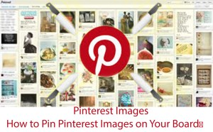 Pinterest Images - How to Pin Pinterest Images on Your Board