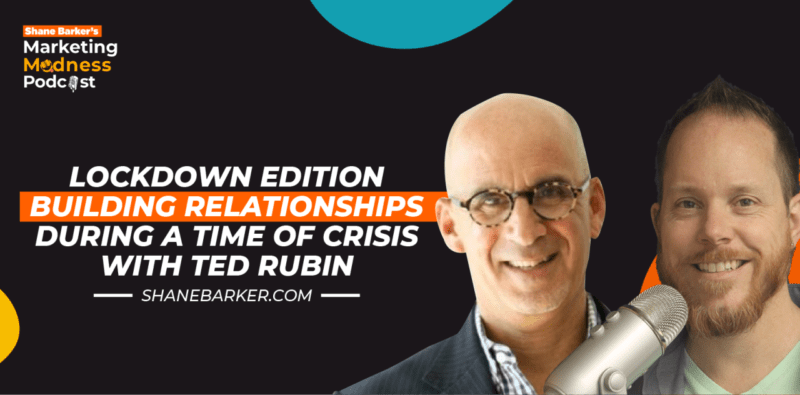 Building Relationships During a Time of Crisis… Shane Barker and Ted Rubin
