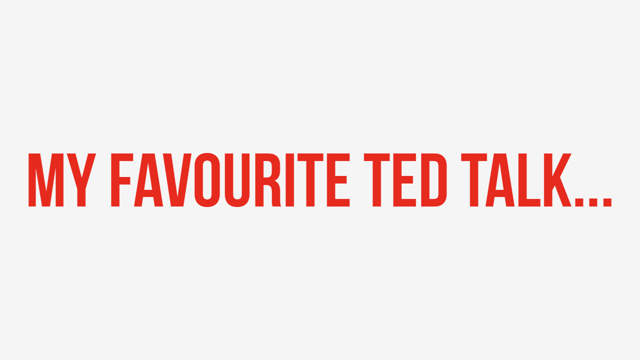 My Favourite TED Talk Placeholder