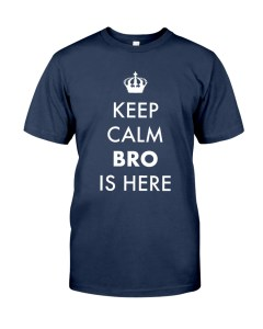 Keep Calm Bro Is Here T-Shirt