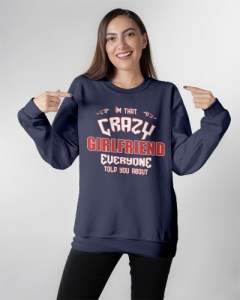 I'm That Crazy Girlfriend Crewneck Sweatshirt