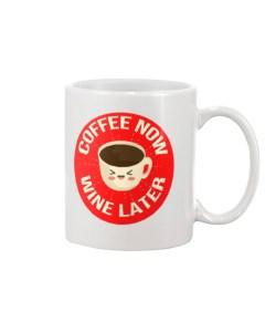 Coffee Now Wine Later Design Mug