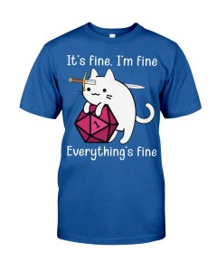It's Fine. I'm Fine Everything's Fine T-Shirt